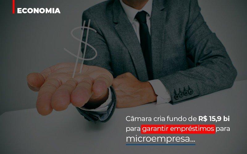 Camara-cria-fundo-de-rs-15-9-bi-para-garantir-emprestimos-para-microempresa