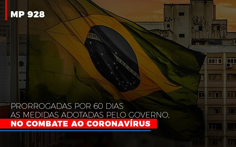 [MP 928] Prorrogadas Por 60 Dias As Medidas Adotadas Pelo Governo, No Combate Ao Coronavírus