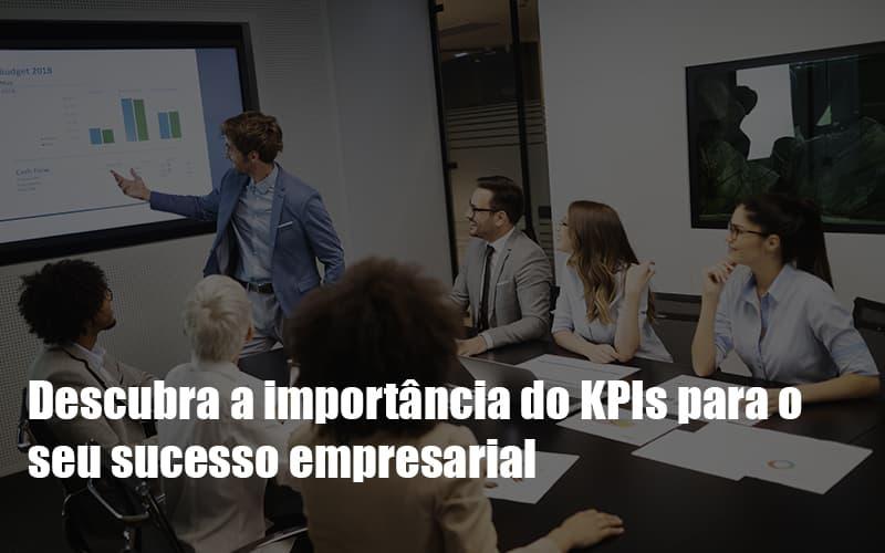 KPIs Podem Ser A Chave Do Sucesso Do Seu Negócio!