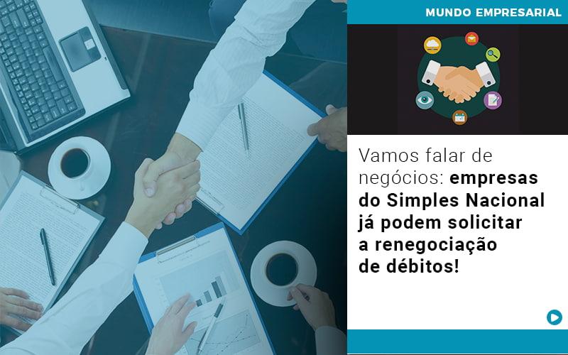 Vamos Falar De Negócios: Empresas Do Simples Nacional Já Podem Solicitar A Renegociação De Débitos!