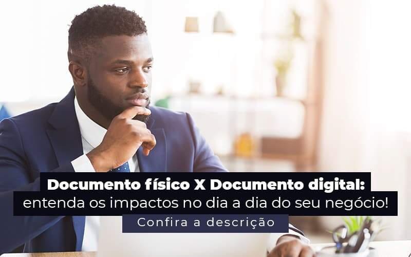Documento Físico X Documento Digital: Entenda As Diferenças